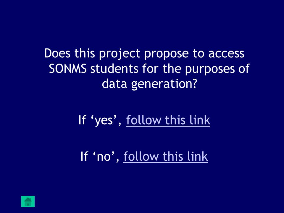 Does this project propose to access SONMS students for the purposes of data generation? If 'yes', follow this linkfollow this link If 'no', follow thi