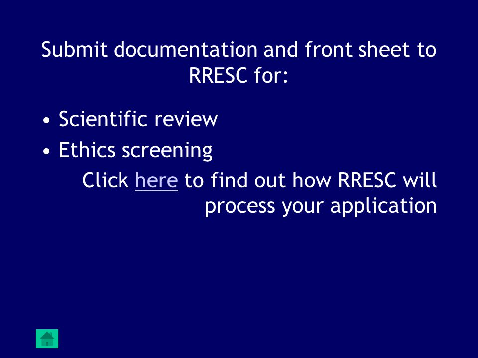 Submit documentation and front sheet to RRESC for: Scientific review Ethics screening Click here to find out how RRESC will process your applicationhere