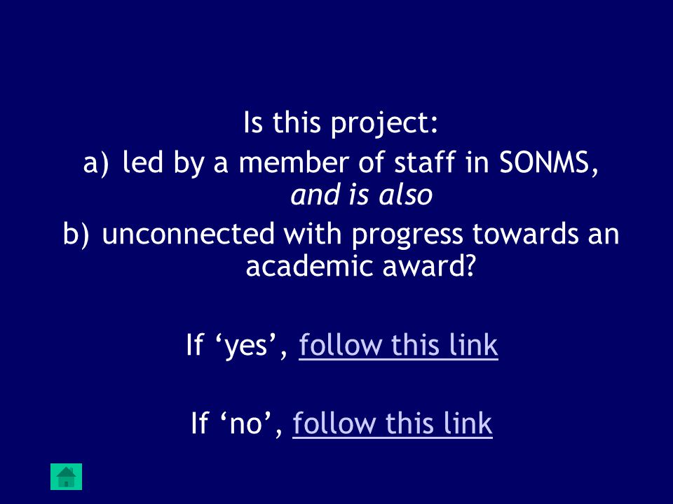Is this project: a)led by a member of staff in SONMS, and is also b)unconnected with progress towards an academic award.