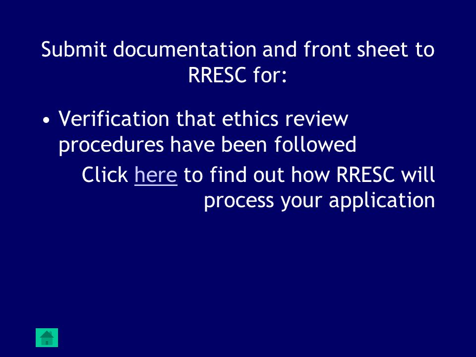 Submit documentation and front sheet to RRESC for: Verification that ethics review procedures have been followed Click here to find out how RRESC will process your applicationhere