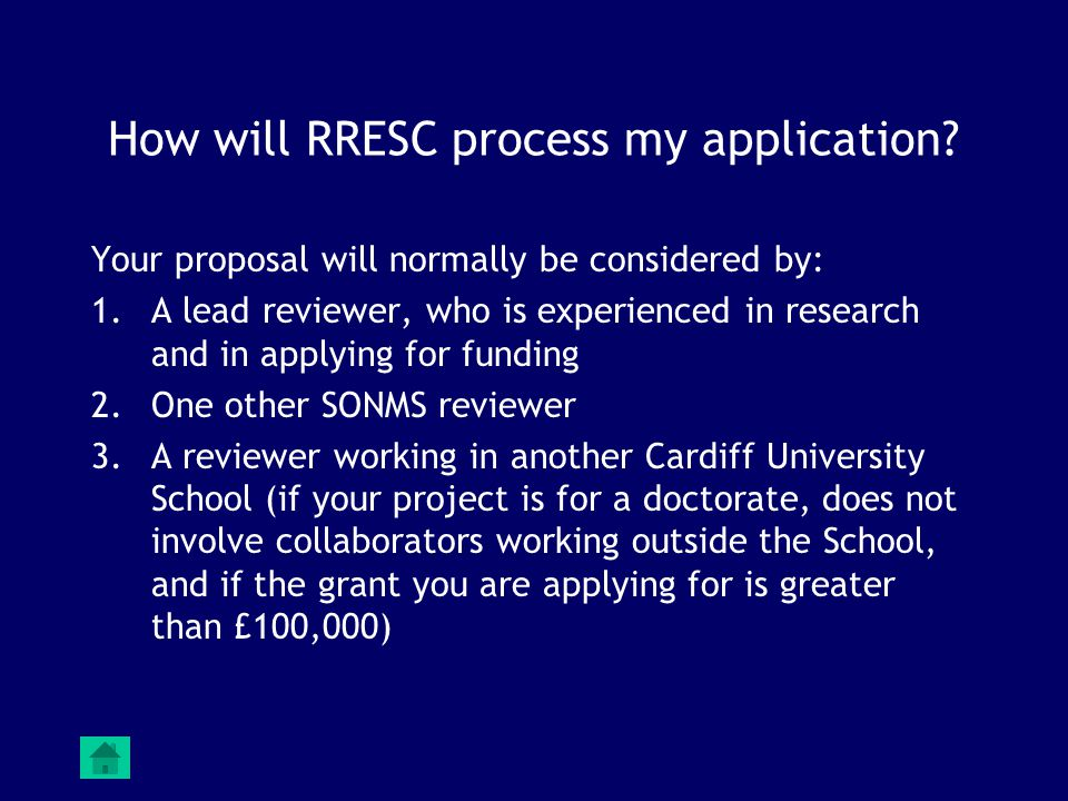 How will RRESC process my application? Your proposal will normally be considered by: 1.A lead reviewer, who is experienced in research and in applying