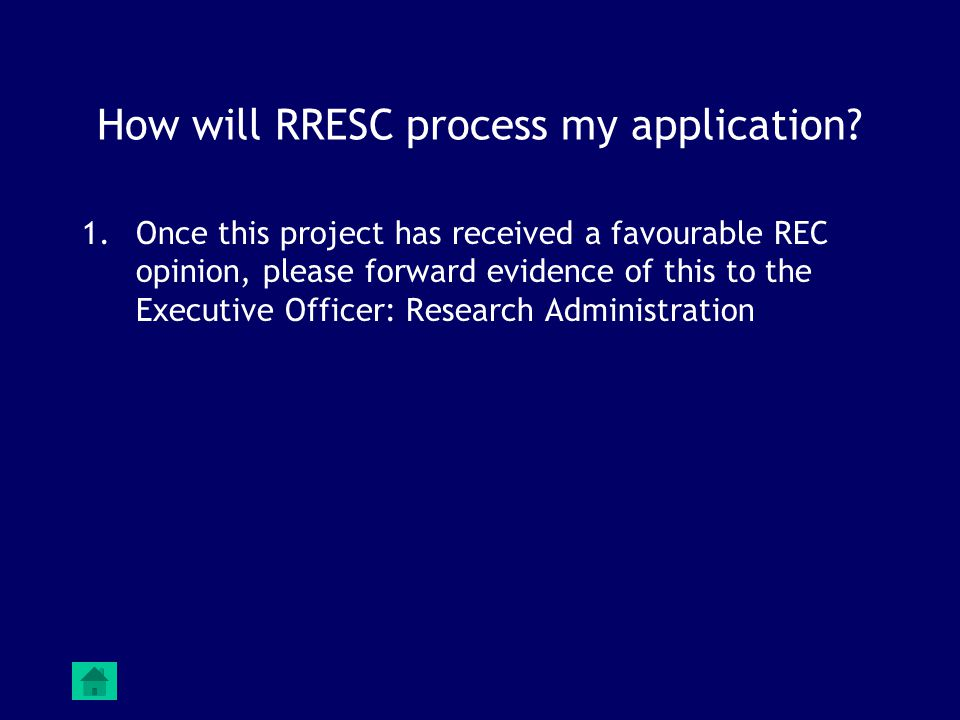 How will RRESC process my application? 1.Once this project has received a favourable REC opinion, please forward evidence of this to the Executive Off