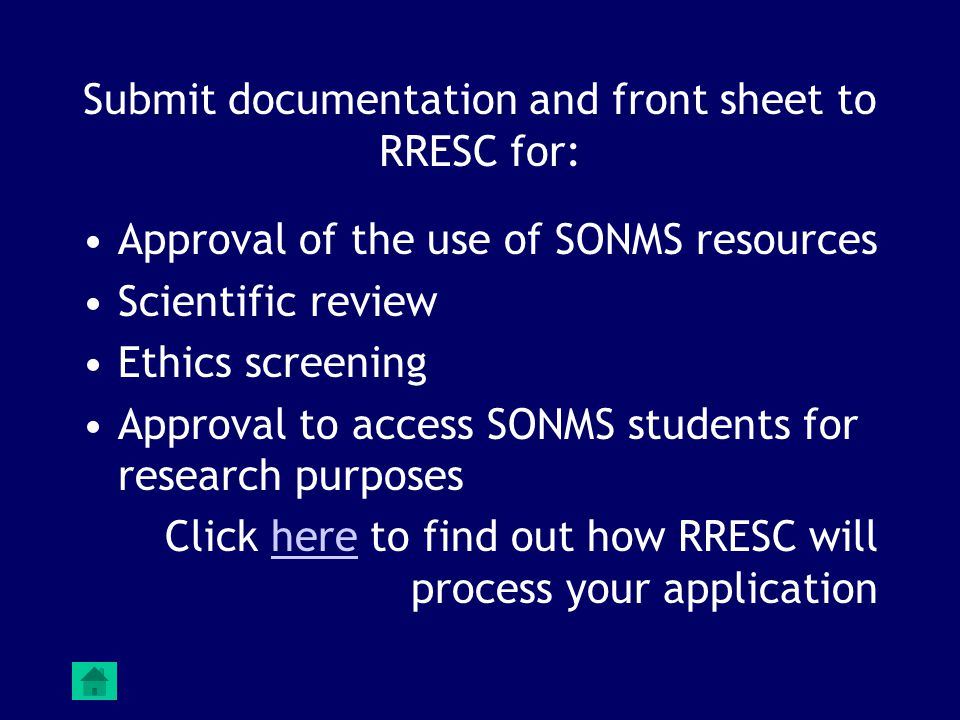 Submit documentation and front sheet to RRESC for: Approval of the use of SONMS resources Scientific review Ethics screening Approval to access SONMS