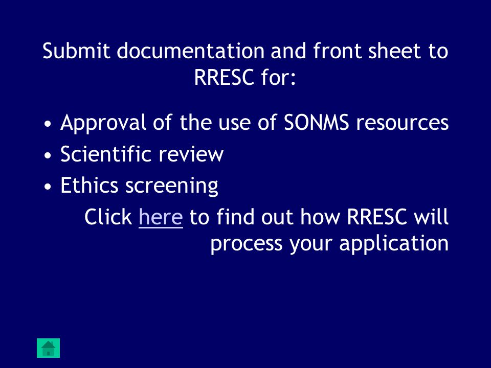 Submit documentation and front sheet to RRESC for: Approval of the use of SONMS resources Scientific review Ethics screening Click here to find out how RRESC will process your applicationhere
