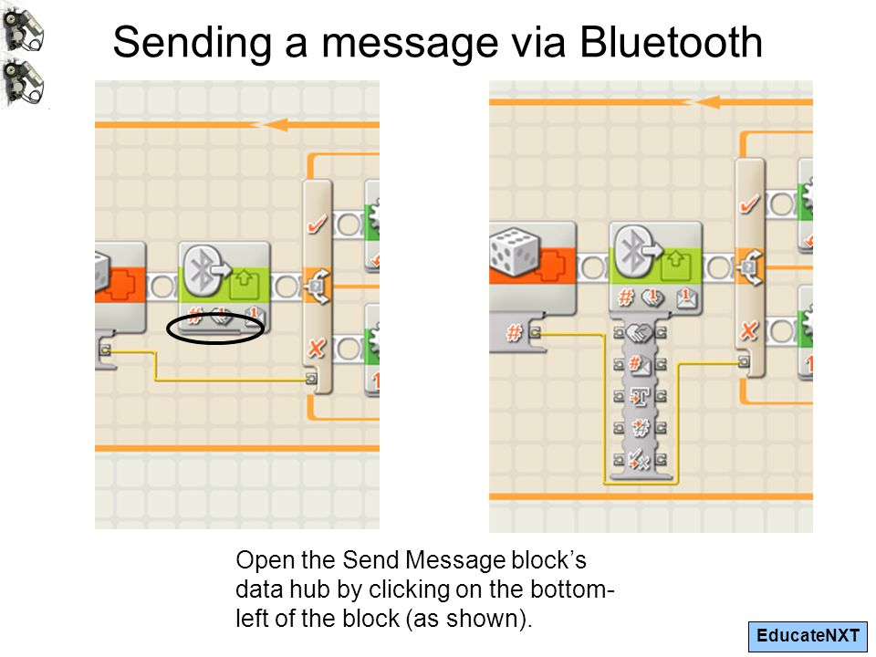 EducateNXT Sending a message via Bluetooth Open the Send Message block's data hub by clicking on the bottom- left of the block (as shown).