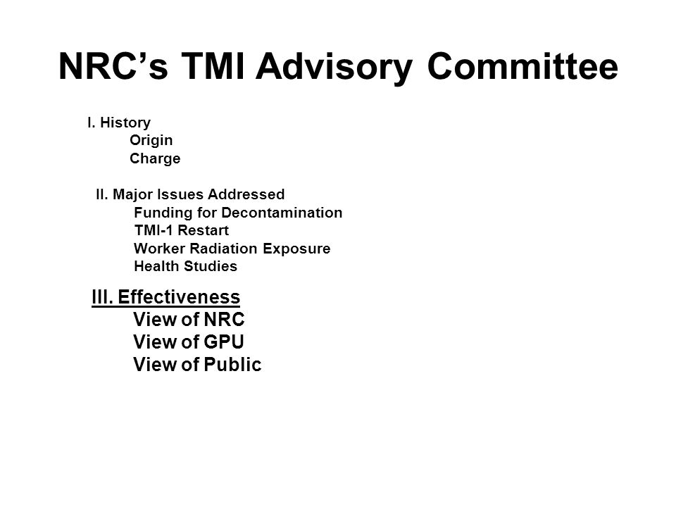 NRC's TMI Advisory Committee I. History Origin Charge II.