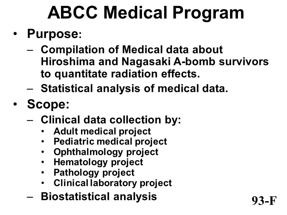 ABCC Medical Program Purpose : –Compilation of Medical data about Hiroshima and Nagasaki A-bomb survivors to quantitate radiation effects.