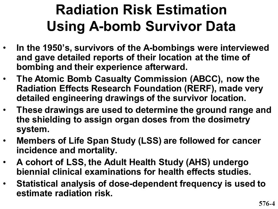 Radiation Risk Estimation Using A-bomb Survivor Data In the 1950's, survivors of the A-bombings were interviewed and gave detailed reports of their location at the time of bombing and their experience afterward.