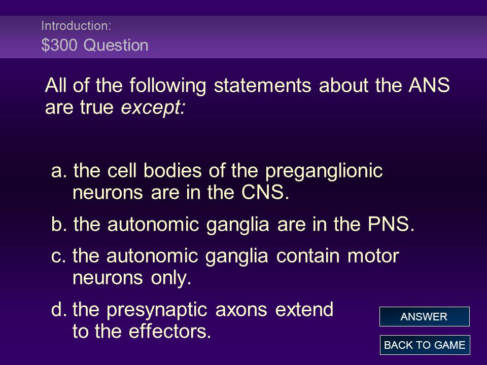 Effects of the ANS: $300 Answer The parasympathetic nervous system shares control with the sympathetic nervous system over all of the following except the: a.