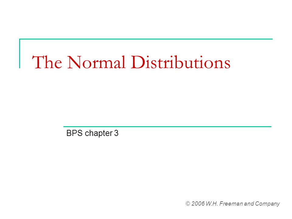 The Normal Distributions BPS chapter 3 © 2006 W.H. Freeman and Company