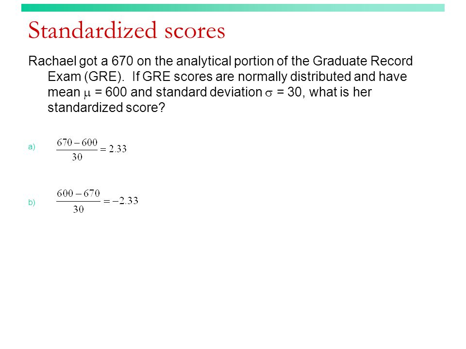 Standardized scores Rachael got a 670 on the analytical portion of the Graduate Record Exam (GRE).