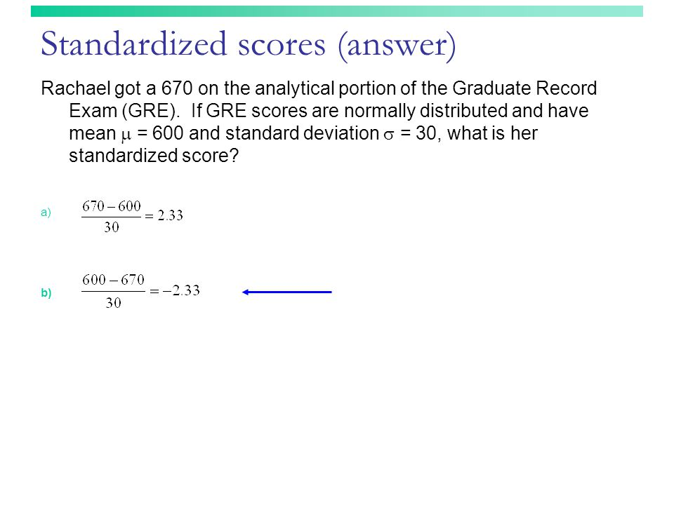 Standardized scores (answer) Rachael got a 670 on the analytical portion of the Graduate Record Exam (GRE).