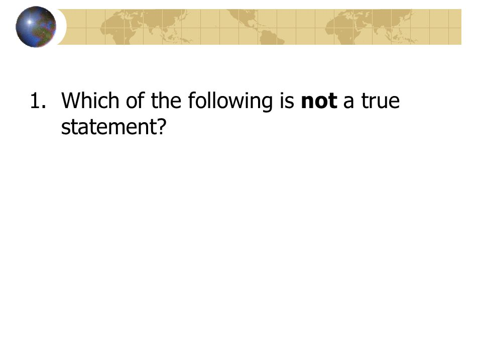 1.Which of the following is not a true statement?