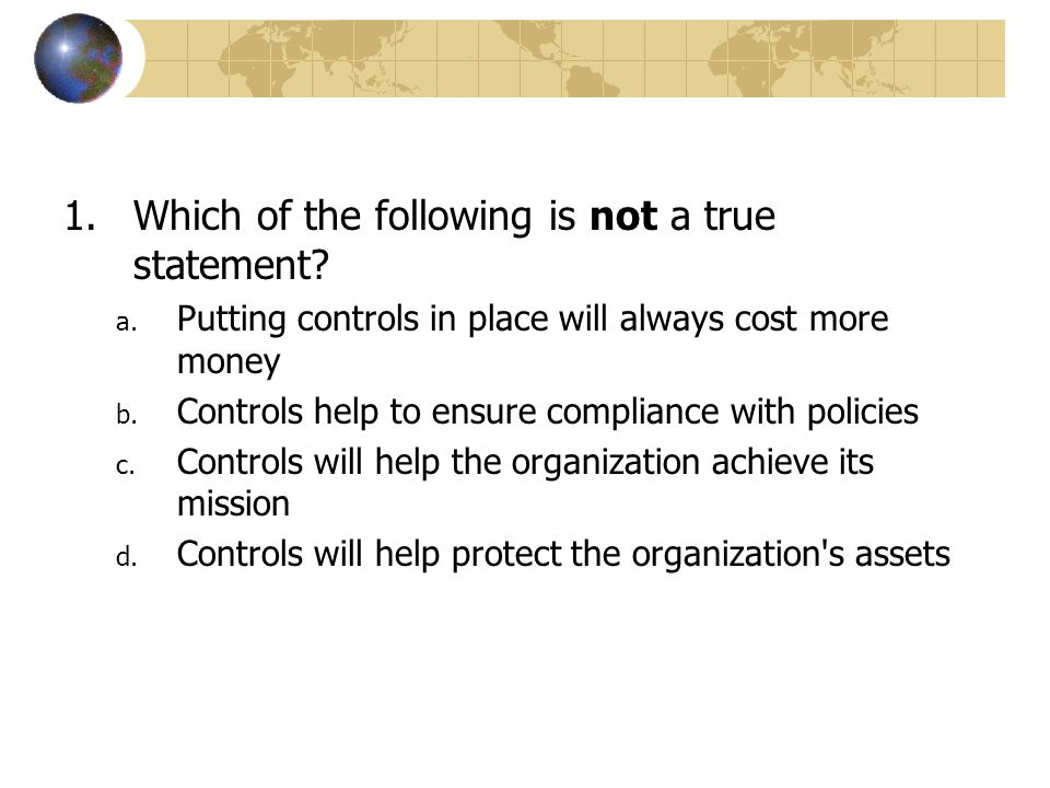 2.The most important component of internal controls is: