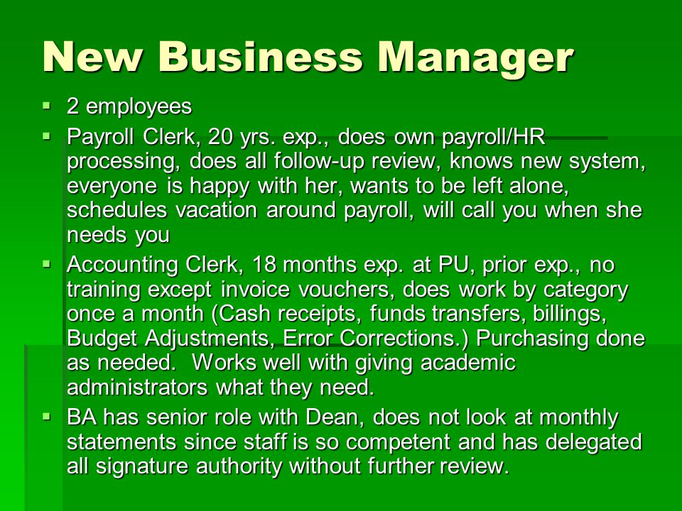 New Business Manager  2 employees  Payroll Clerk, 20 yrs. exp., does own payroll/HR processing, does all follow-up review, knows new system, everyon