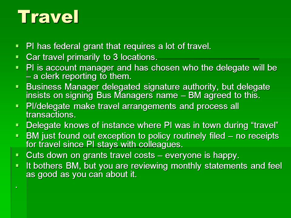 Travel  PI has federal grant that requires a lot of travel.  Car travel primarily to 3 locations.  PI is account manager and has chosen who the del