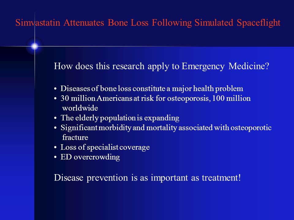 Simvastatin Attenuates Bone Loss Following Simulated Spaceflight How does this research apply to Emergency Medicine.