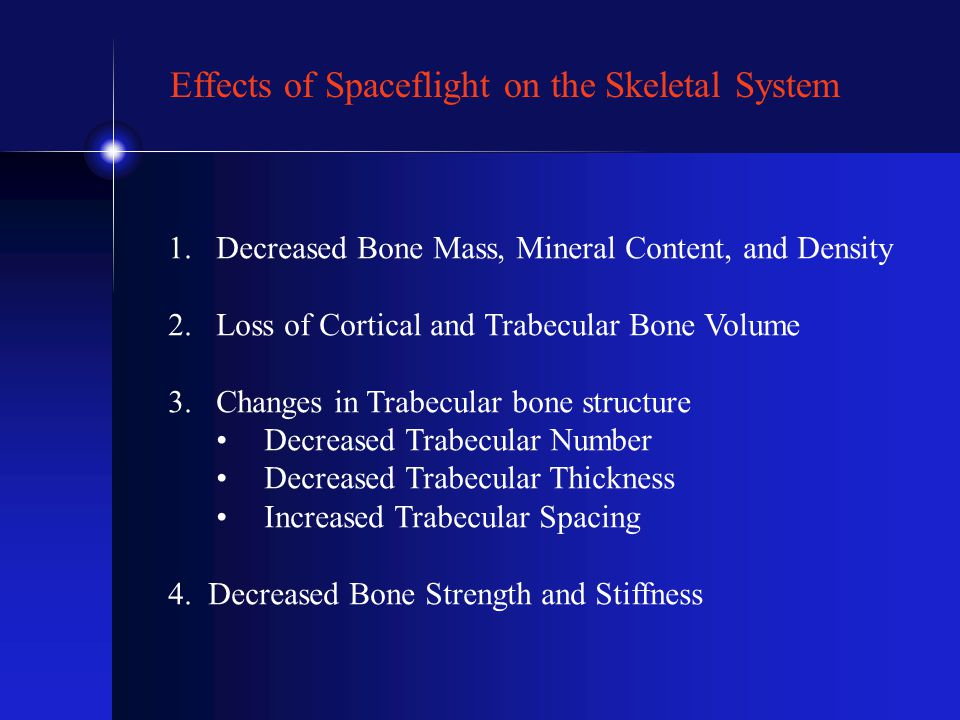 Effects of Spaceflight on the Skeletal System 1.Decreased Bone Mass, Mineral Content, and Density 2.