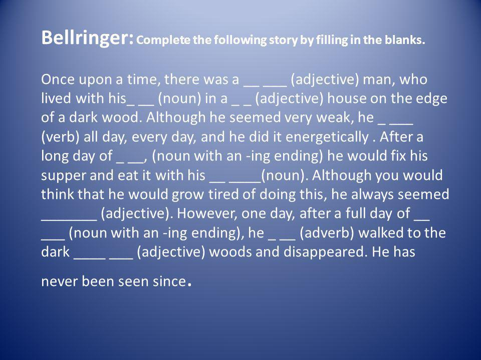 Bellringer: Complete the following story by filling in the blanks.