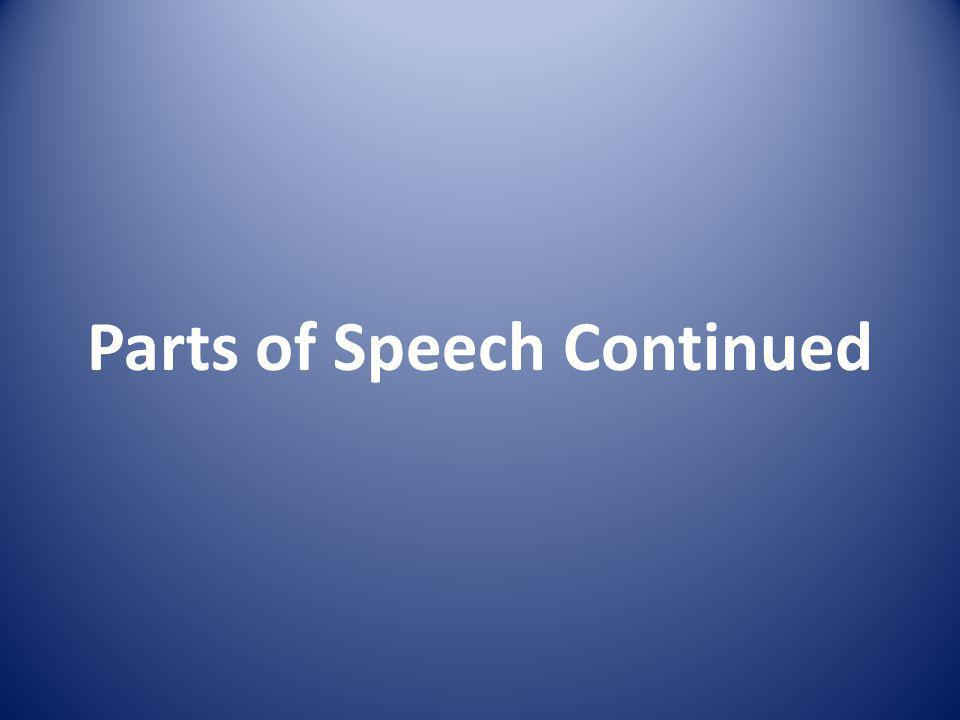 Parts of Speech Continued