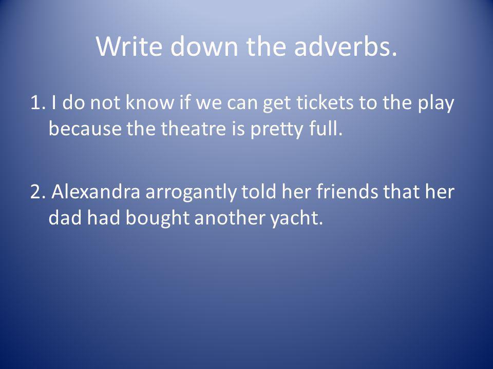 Write down the adverbs.1.