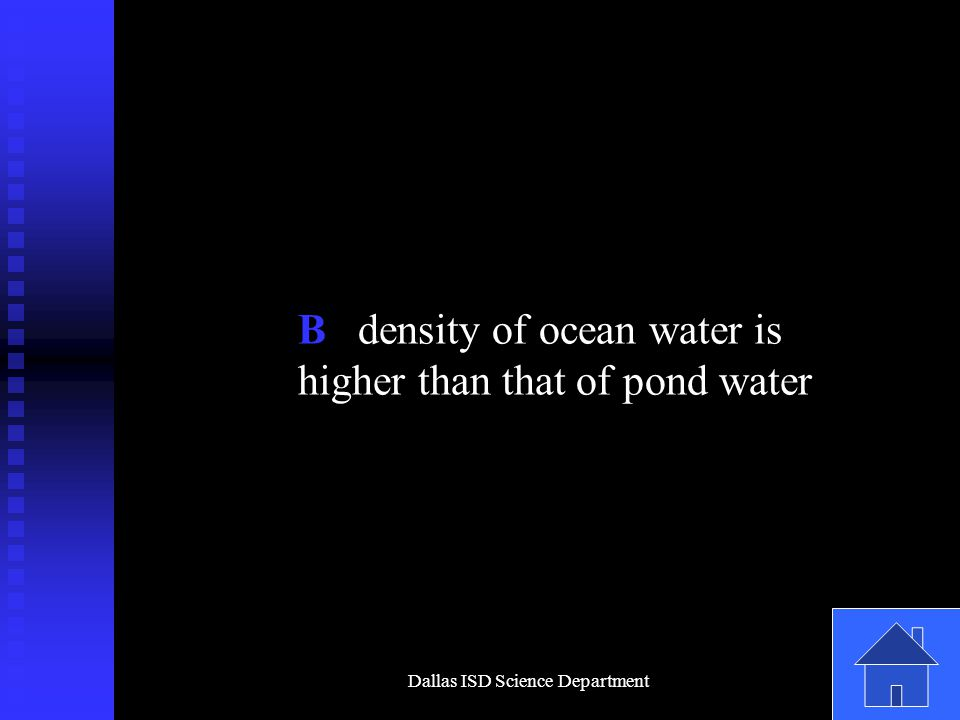 Dallas ISD Science Department B density of ocean water is higher than that of pond water