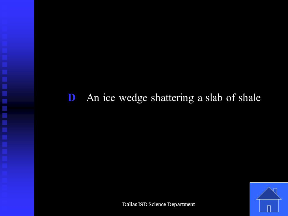 Dallas ISD Science Department D An ice wedge shattering a slab of shale