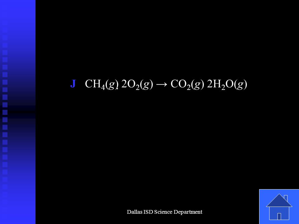 Dallas ISD Science Department J CH 4 (g) 2O 2 (g) → CO 2 (g) 2H 2 O(g)