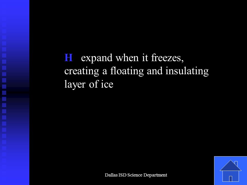 Dallas ISD Science Department H expand when it freezes, creating a floating and insulating layer of ice