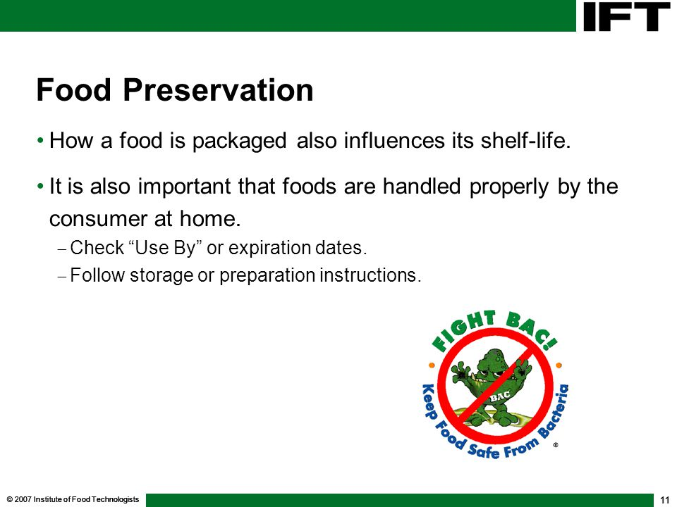 © 2007 Institute of Food Technologists 11 Food Preservation How a food is packaged also influences its shelf-life.