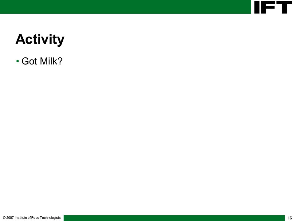 © 2007 Institute of Food Technologists 16 Activity Got Milk