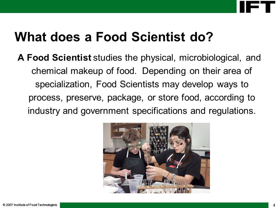 © 2007 Institute of Food Technologists 4 What does a Food Scientist do.