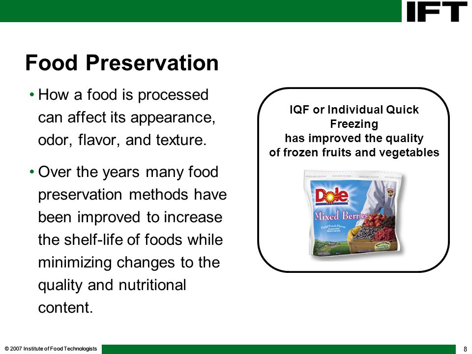 © 2007 Institute of Food Technologists 8 Food Preservation How a food is processed can affect its appearance, odor, flavor, and texture.
