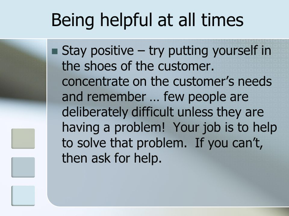 Appropriate tone and manner Being too friendly with a customer – or being over-familiar- is off-putting. You will avoid this if you keep your conversa