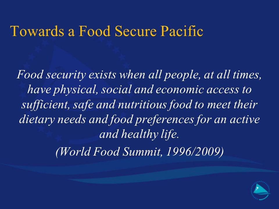 Towards a Food Secure Pacific Food security exists when all people, at all times, have physical, social and economic access to sufficient, safe and nu