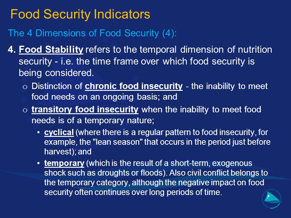 The 4 Dimensions of Food Security (4): 4.Food Stability refers to the temporal dimension of nutrition security - i.e. the time frame over which food s