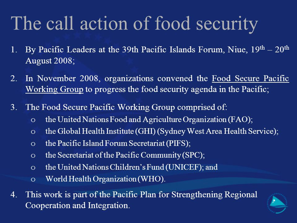 The call action of food security 1.By Pacific Leaders at the 39th Pacific Islands Forum, Niue, 19 th – 20 th August 2008; 2.In November 2008, organiza