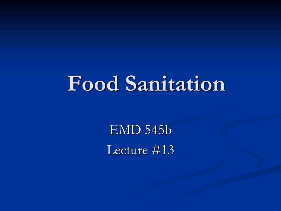 Food Sanitation Food Sanitation EMD 545b Lecture #13