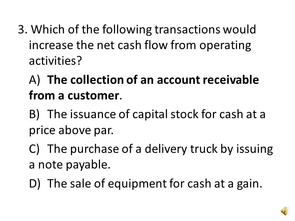 2. A statement of cash flows would be least useful in answering which of the following questions? A)What was the average balance in the Cash account d