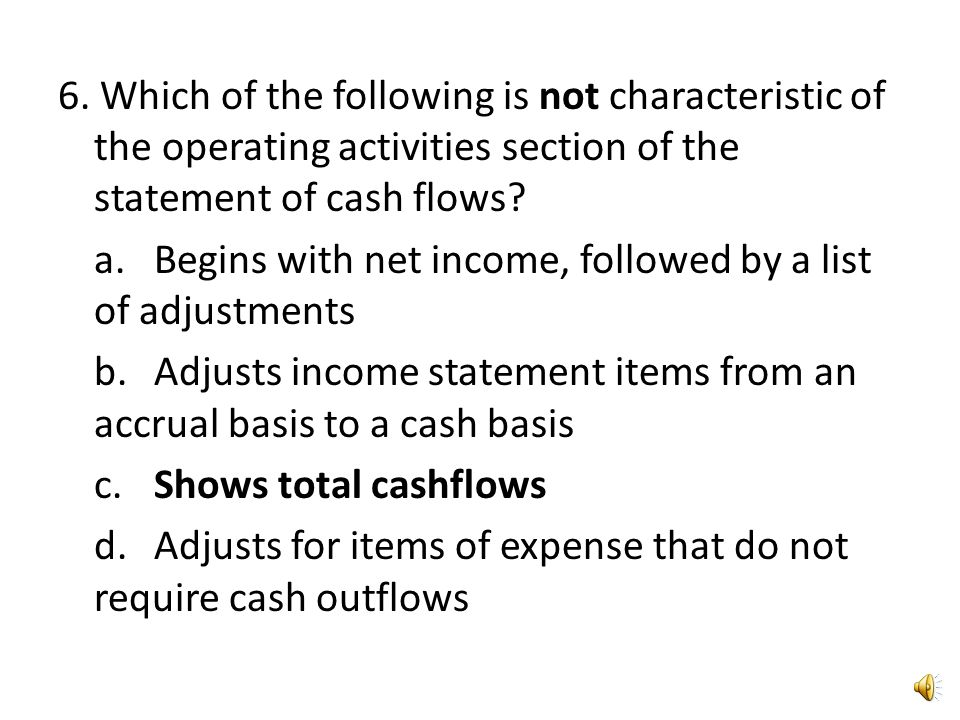 5. Which of the following transactions produces a cash outflow? a.Increasing debt b.Receipt of interest and/or dividends from loans and investments c.