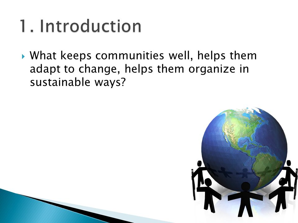  What keeps communities well, helps them adapt to change, helps them organize in sustainable ways