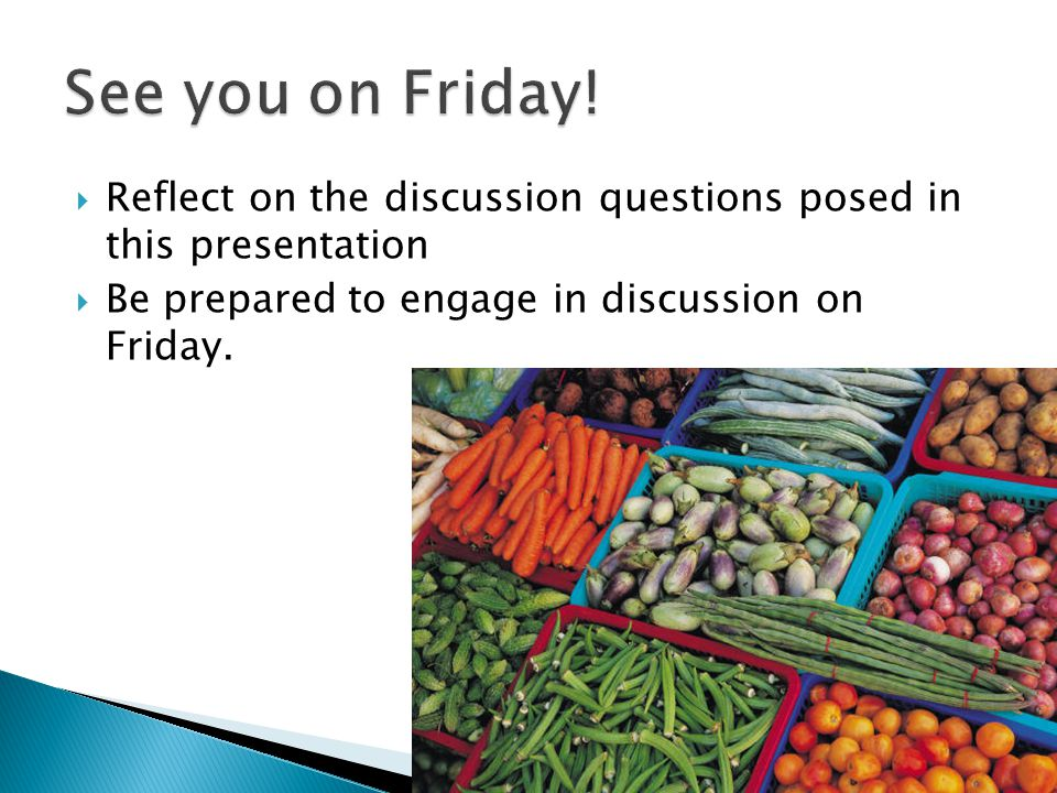  Reflect on the discussion questions posed in this presentation  Be prepared to engage in discussion on Friday.