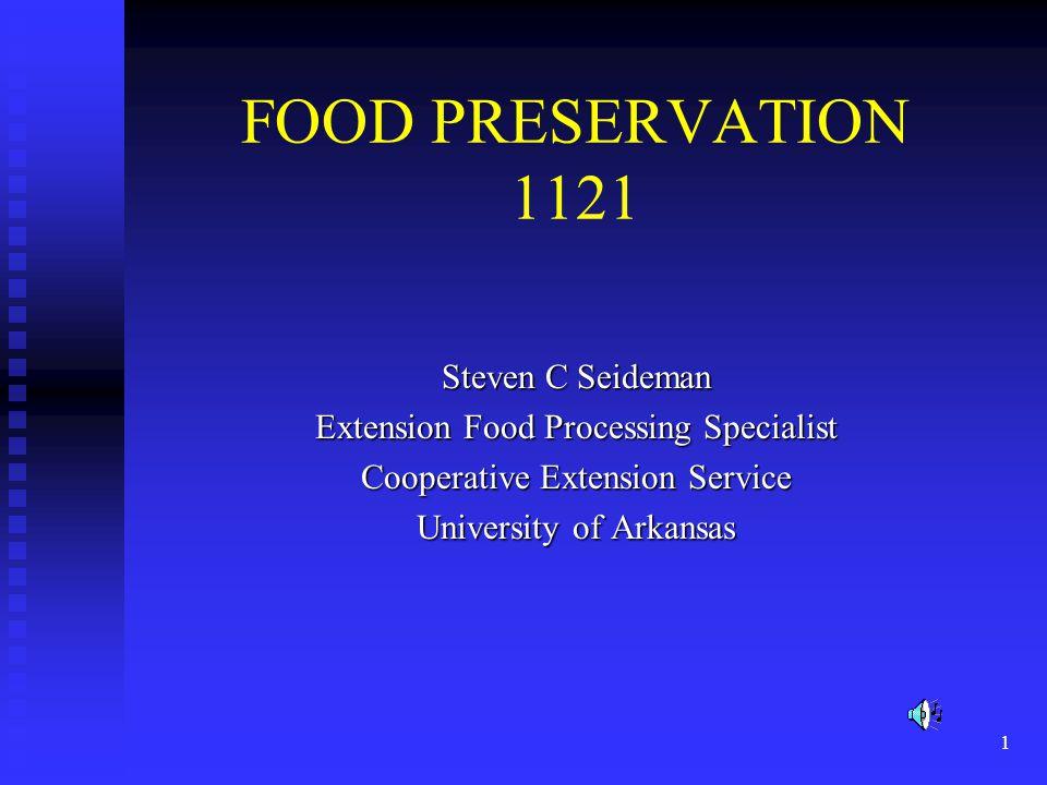 1 FOOD PRESERVATION 1121 Steven C Seideman Extension Food Processing Specialist Cooperative Extension Service University of Arkansas
