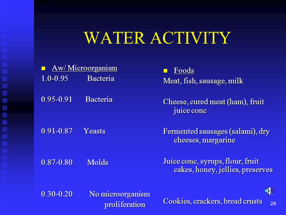 26 WATER ACTIVITY Aw/ Microorganism Aw/ Microorganism 1.0-0.95 Bacteria 0.95-0.91 Bacteria 0.91-0.87 Yeasts 0.87-0.80 Molds 0.30-0.20 No microorganism