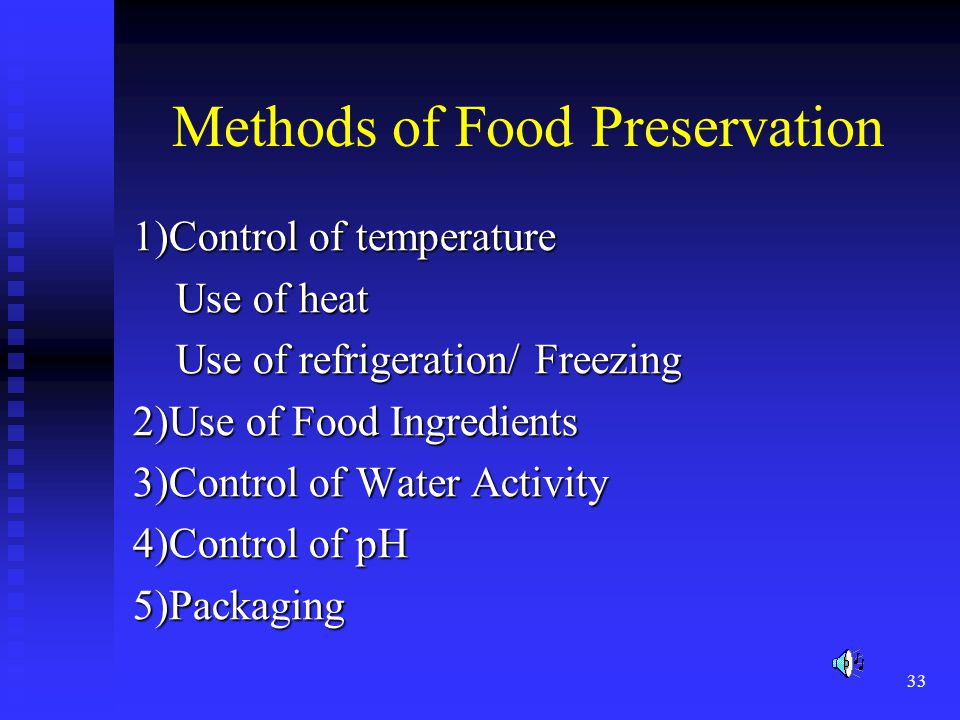 33 Methods of Food Preservation 1)Control of temperature Use of heat Use of heat Use of refrigeration/ Freezing Use of refrigeration/ Freezing 2)Use o
