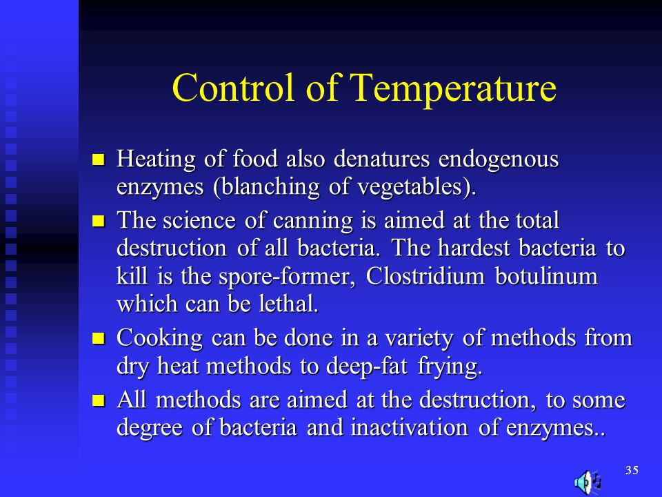 35 Control of Temperature Heating of food also denatures endogenous enzymes (blanching of vegetables). Heating of food also denatures endogenous enzym