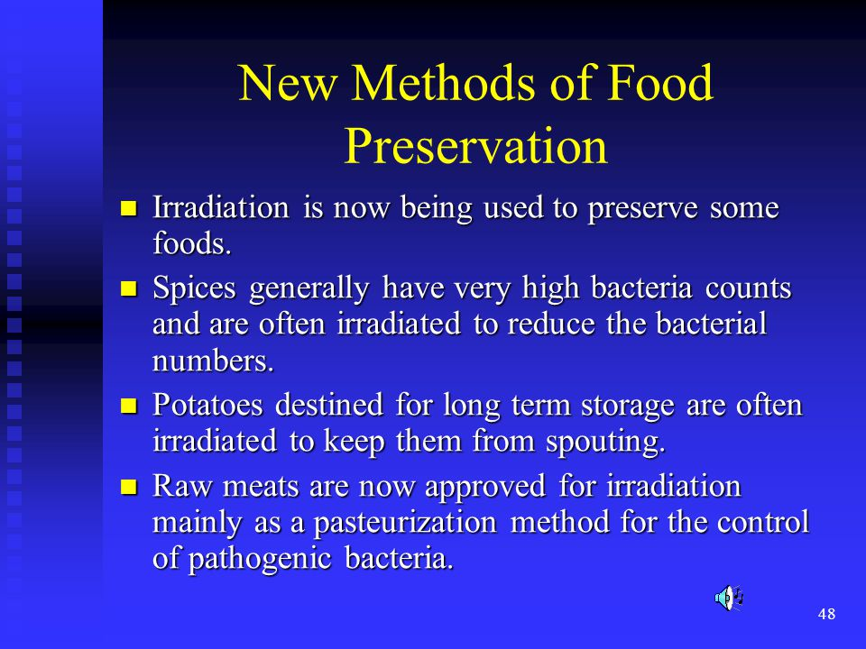 48 New Methods of Food Preservation Irradiation is now being used to preserve some foods. Irradiation is now being used to preserve some foods. Spices