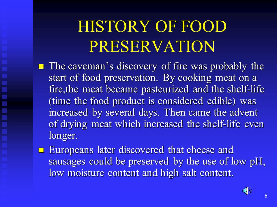7 HISTORY OF FOOD PRESERVATION Nicholas Appert under Napoleon invented the art of canning.
