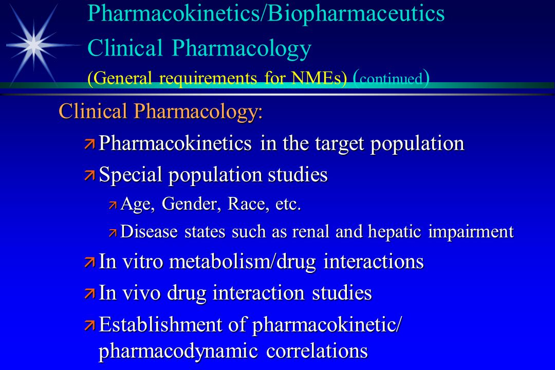 Clinical Pharmacology: ä Pharmacokinetics in the target population ä Special population studies ä Age, Gender, Race, etc. ä Disease states such as ren