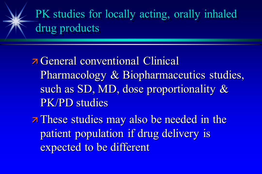 PK studies for locally acting, orally inhaled drug products ä General conventional Clinical Pharmacology & Biopharmaceutics studies, such as SD, MD, d